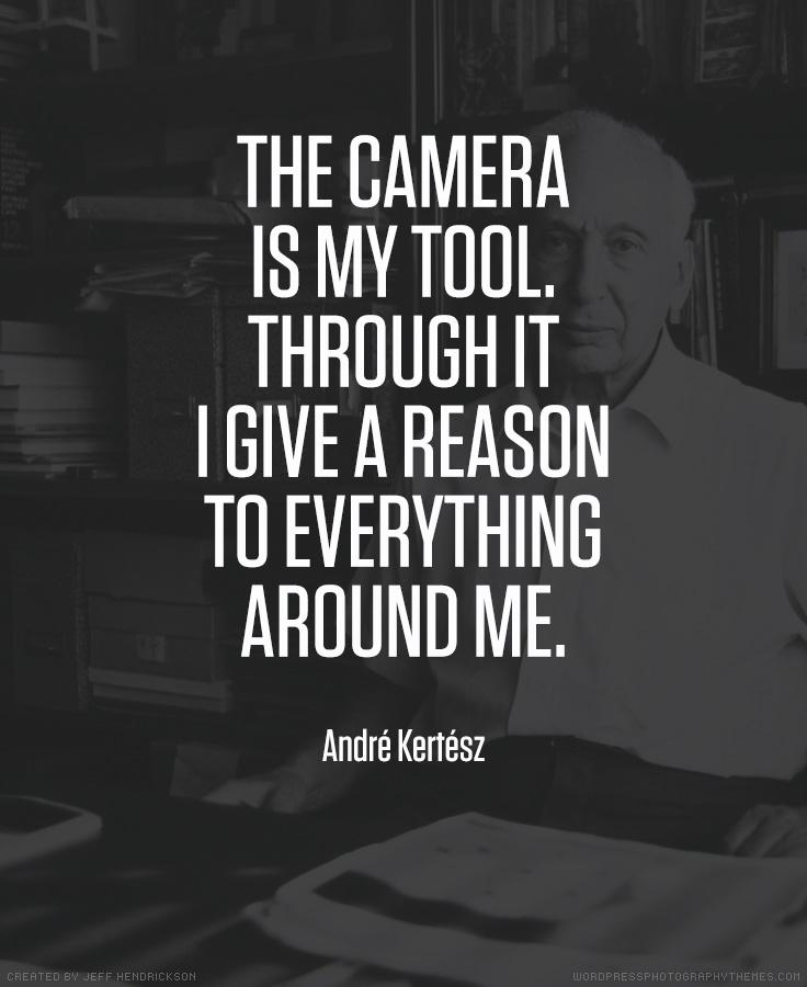 Andre Kertesz photographer quote