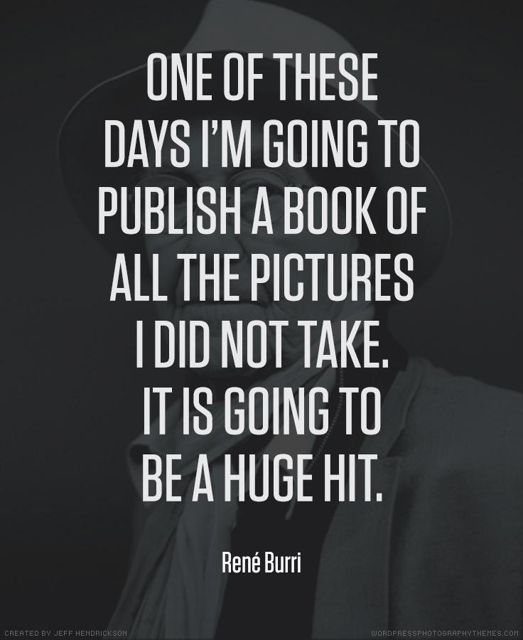 Rene Burri photographer quote